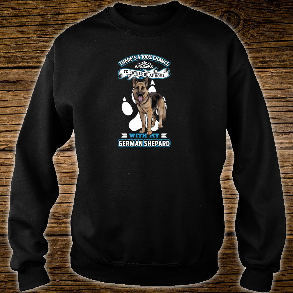 There's A 100% Chance I'd Rather Be At Home With My Dog Shirt sweater