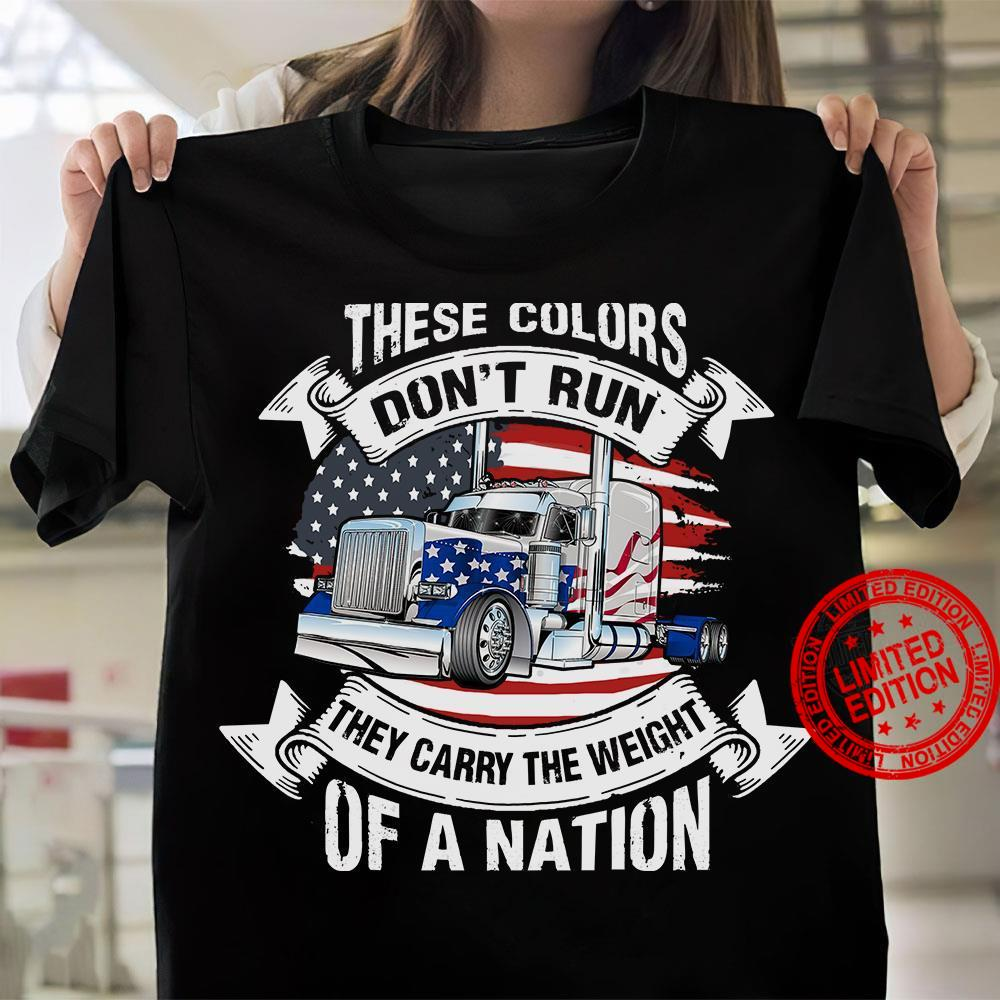 These Colors Don't Run They Carry The Weight Of A Nation Shirt