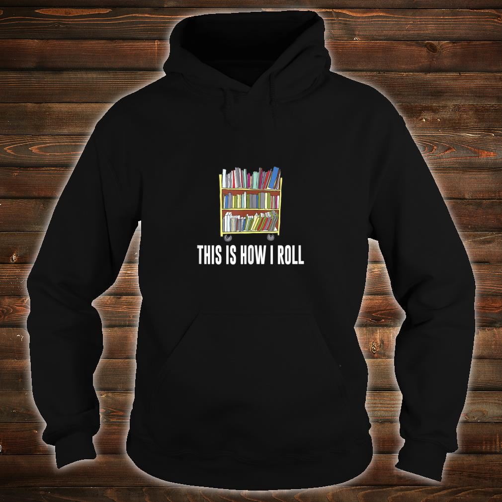 This Is How I Roll Library Cart Librarian Shirt hoodie