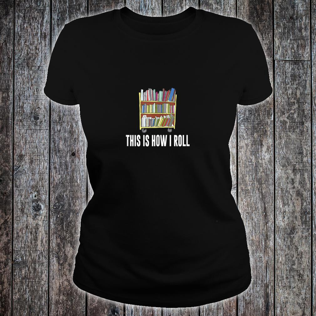 This Is How I Roll Library Cart Librarian Shirt ladies tee