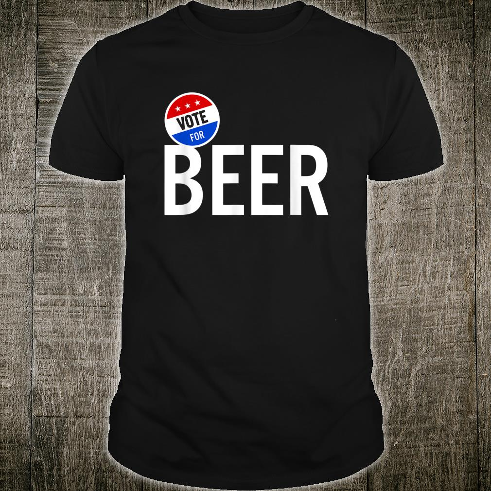Vote for Beer Sarcastic Witty Shirt