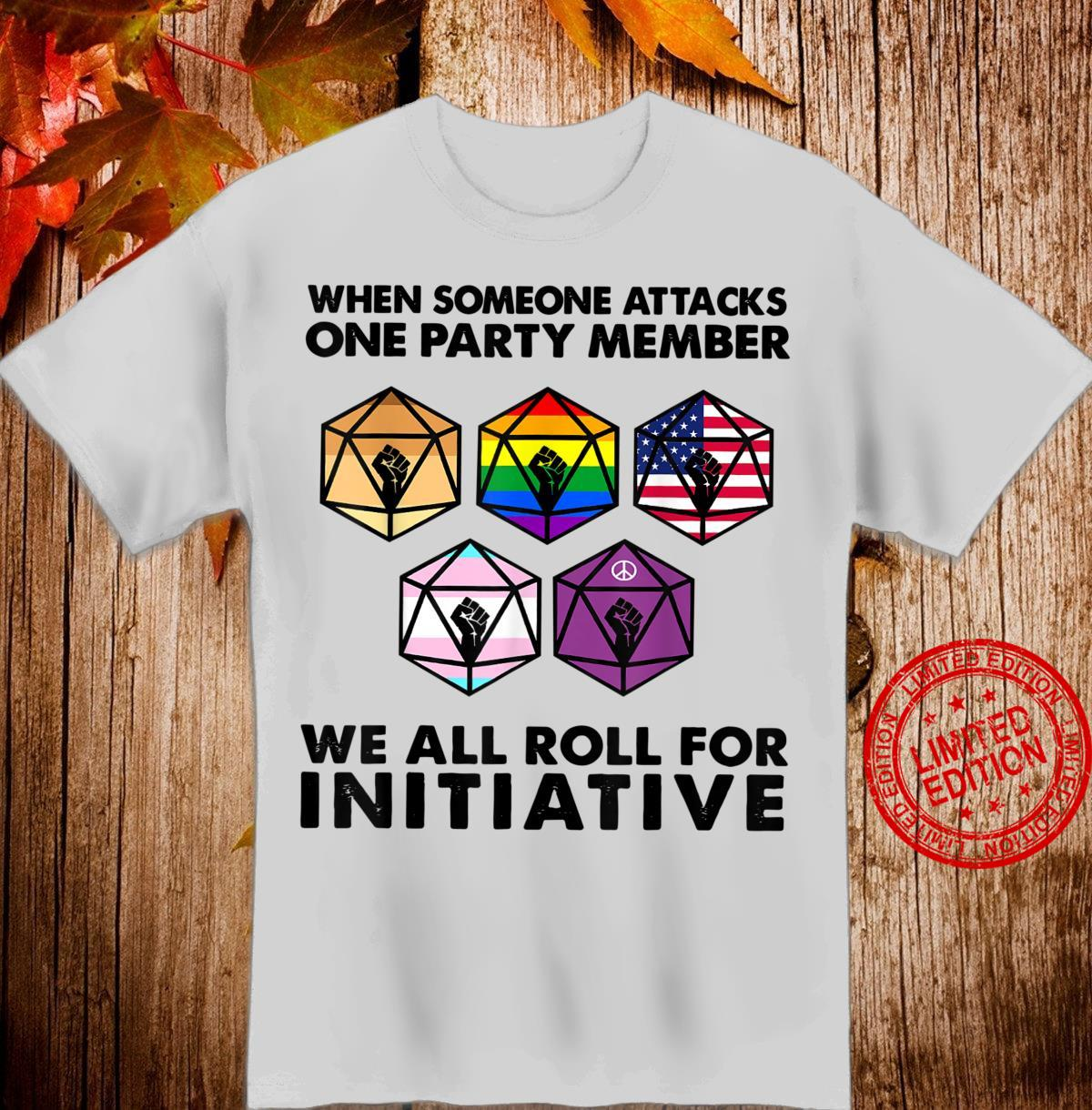 When Someone Attacks One Party Member We All Roll Shirt