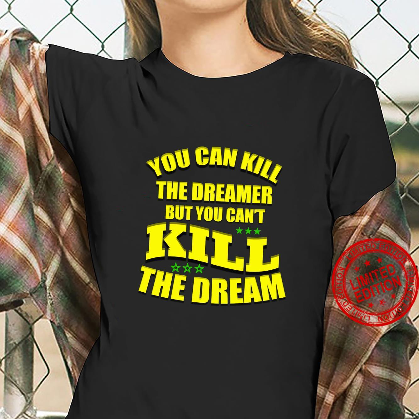 You Can Kill The Dreamer But You Can't Kill The Dream Shirt ladies tee