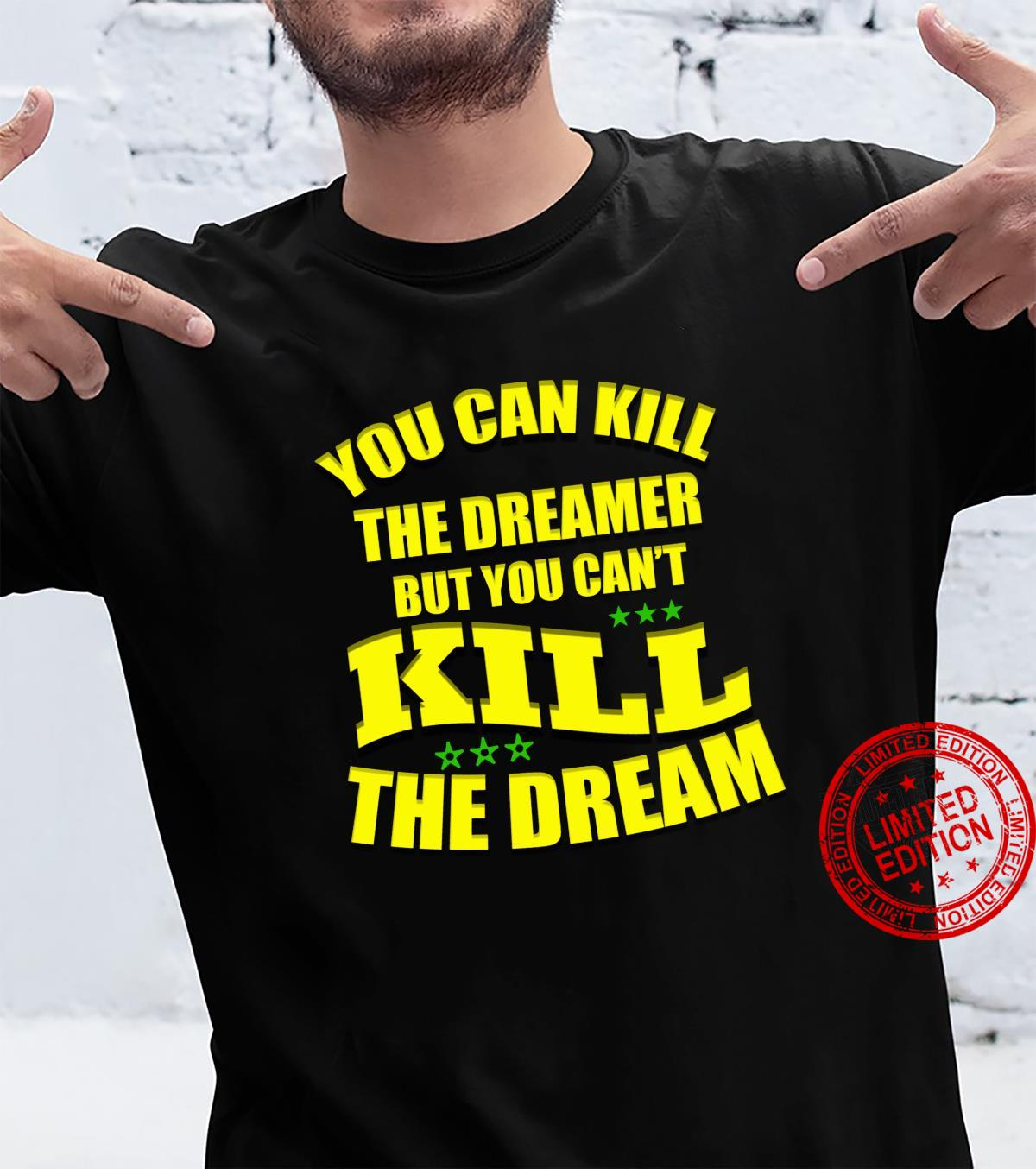 You Can Kill The Dreamer But You Can't Kill The Dream Shirt