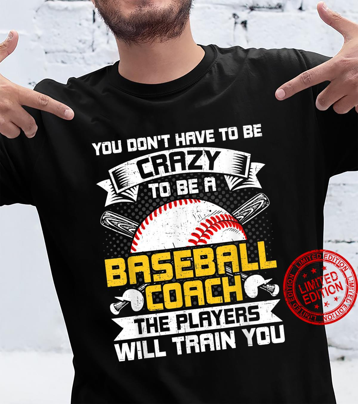 You don't have to be crazy to be a baseball coach Shirt